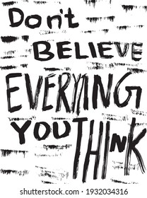 Don't Believe Everything You Think Graffiti Text Art Isolated Vector Illustration. Graffiti Art.