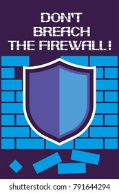 Don`t breach the firewall! A poster encouraging users not to violate certain requirements of the computer's software   environment.