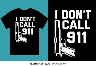 I don't call 911 - t shirt design vector