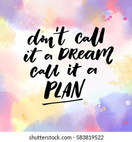 Don't call it a dream, call it a plan. Motivation quote, vector typography on pink and violet watercolor texture.