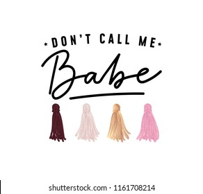 Don't call me babe fashion t-shirt design with tassels and lettering. Vector illustration