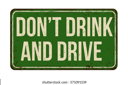 Don't drink and drive vintage rusty metal sign on a white background, vector illustration
