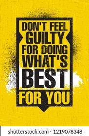 Don't Feel Guilty For Doing What's Best For You. Inspiring Creative Motivation Quote Poster Template. Vector Typography Banner Design Concept On Grunge Texture Rough Background