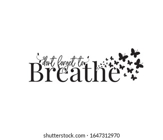 Don't forget to breathe, vector. Wording design, lettering. Butterfly silhouettes illustrations.
