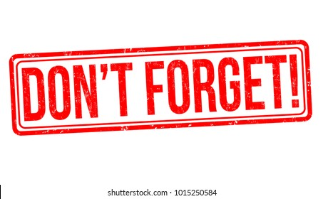 Don't forget grunge rubber stamp on white background, vector illustration