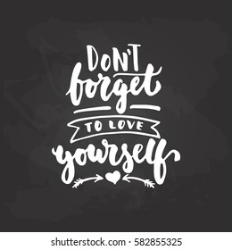 Don't forget to love yourself - hand drawn lettering phrase isolated on the black chalkboard background. Fun brush ink inscription for photo overlays, greeting card or t-shirt print, poster design