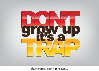 Don't grow up, it's a trap. Motivational background. (EPS10 Vector)