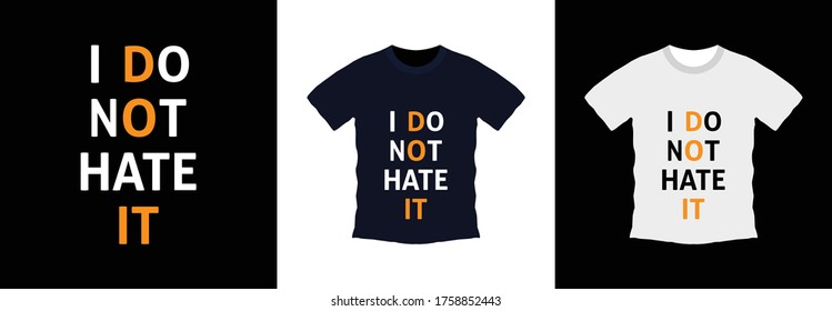 I don't hate it typography t-shirt design. print ready, vector illustration. Global swatches