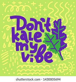 Don't Kale My Vibe. Coloful funny lettering quote on bright background with abstract doodles. House plant, gardening joke. Square card or poster design.