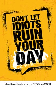 Don't Let Idiots Ruin Your Day. Inspiring Creative Motivation Quote Poster Template. Vector Typography Banner Design Concept On Grunge Texture Rough Background