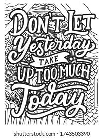 don't let yesterday take up too much today coloring book page.motivational quotes coloring pages design .inspirational words coloring book pages design.