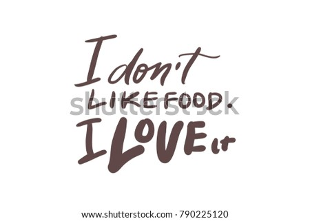 Dont Like Food Love It Food Stock Vector Royalty Free 790225120