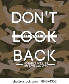 Don't look back. Life goes on. Military Typography Slogan College With Army Badge, Pin, Patch Soldier T-shirt and apparels print graphic vector Varsity typography Urban Camo.