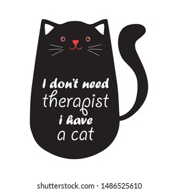 I don't need therapist i have a cat, cat t shirt design
