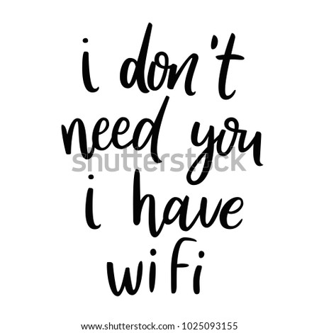 dont need you have wifi sarcasm stock vector royalty free Wireless Adapter i don t need you i have wifi sarcasm quote funny phrase