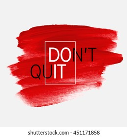 Don't quit text sign over brush art paint abstract texture background acrylic stroke vector illustration. Do it text sign poster or banner creative idea.