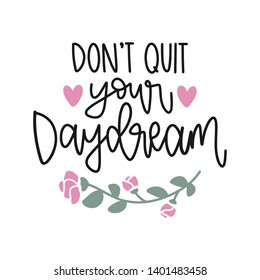 Don't quit you Daydream - Handwritten Quote/Saying