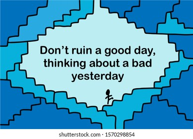 Don't ruin a good day thinking about bad yesterday hand drawn vector illustration with stairs hand drawn vector illustration in cartoon comic style
