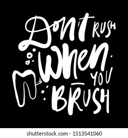 Don't rush when you brush. Dental quote for your design