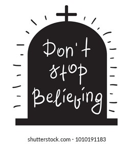 Dont stop believing motivational quote lettering. A tombstone with the inscription - black humor. Print for poster, t-shirt, bags, postcard, sticker. Simple cute vector