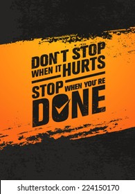 Don`t Stop When It Hurts, Stop When You Are Done. Workout and Fitness Motivation Quote. Creative Vector Typography Grunge Poster Concept