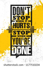 Don't Stop When It Hurts. Stop When You're Done. Inspiring Workout and Fitness Gym Motivation Quote Illustration Sign. Creative Strong Sport Vector Rough Typography Grunge Wallpaper Poster Concept