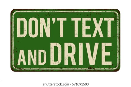 Don't text and drive vintage rusty metal sign on a white background, vector illustration
