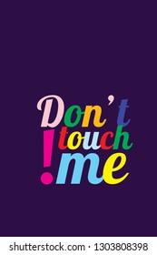 Don't touch me - Beautiful slogan - vector lettering