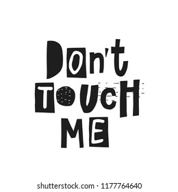 Dont touch me cutout shirt quote feminist lettering. Calligraphy inspiration graphic design typography element. Hand written card. Simple vector sign. Protest against patriarchy sexism misogyny female