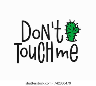 Dont touch me t-shirt quote feminist lettering. Calligraphy inspiration graphic design typography element. Hand written card. Simple vector sign. Protest against patriarchy sexism misogyny female