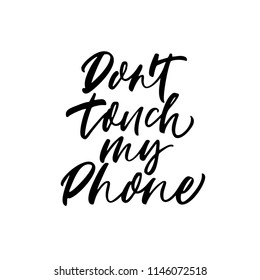 Don t touch my phone phrase. Ink illustration. Modern brush calligraphy.  Isolated fbb6873da73eb