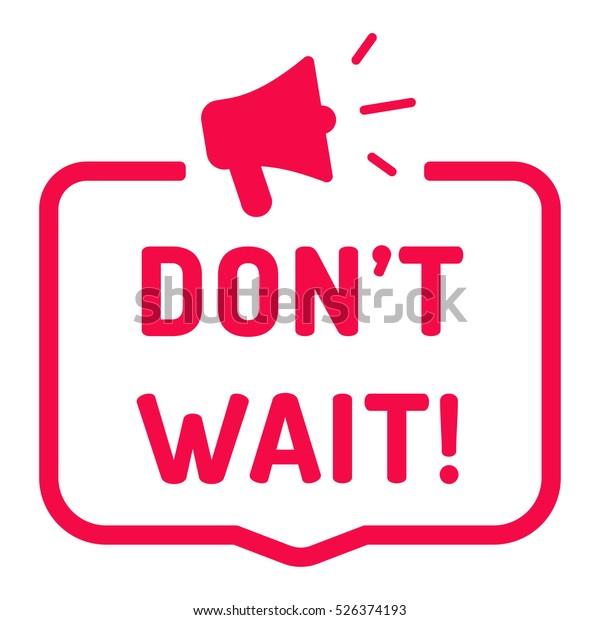 Don't wait. Badge with megaphone icon. Flat vector illustration on white background.