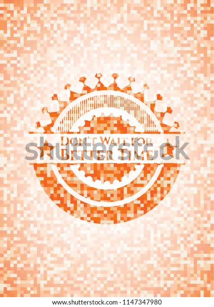 Don't Wait for Better Time abstract orange mosaic emblem