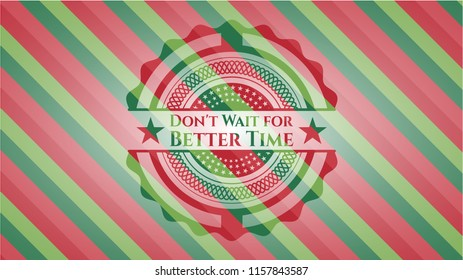 Don't Wait for Better Time christmas badge background.