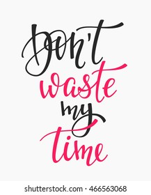Don't waste my time quote lettering. Calligraphy inspiration graphic design typography element. Hand written postcard. Cute simple vector sign.