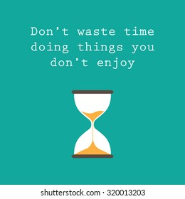 Don't waste time doing things you don't enjoy