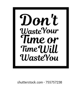Dont Waste Your Time Images Stock Photos Vectors Shutterstock