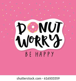 don't worry be happy. Cute print with donut