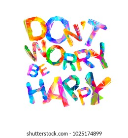 Don't worry. Be happy. Inscription of triangular letters. Vector