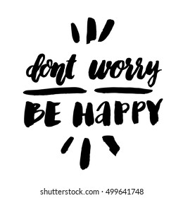 Dont Worry Be Happy The Inscription Hand Drawing Of Ink On A