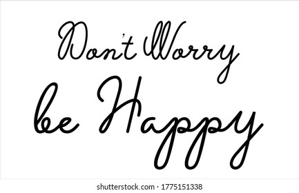 don't worry be happy Typography Hand written Black text lettering and Calligraphy phrase isolated on the White background