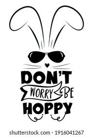 Don't worry be hoppy - funny slogan with cool bunny for Easter. Good for T shirt print, poster, greeting card, and gift design.