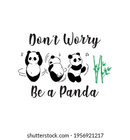 Don't worry, be a panda. Three cute and funny pandas. Draw and text, sublimation design and Vector T-shirt fashion design.