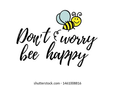 Dont worry bee happy phrase with doodle bee on white background. Lettering poster, card design or t-shirt, textile print. Inspiring creative motivation quote placard.
