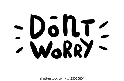 Dont worry - hand drawn lettering inscription. Vector Illustration.