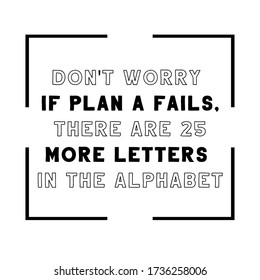Don't worry if plan A fails, there are 25 more letters in the alphabet. Vector Quote