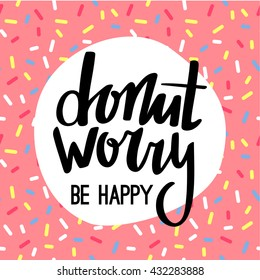 Donut Worry Be Happy Funny Greeting Card. Hand Lettered Phrase on Pink Doughnut Glaze. Creative Quote for Cards, Banners, Posters or Motivation Wallpapers.