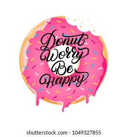 Donut worry be happy hand written lettering on donut with pink glaze and colorful sprinkles. Modern brush calligraphy. Inspirational phrase for greeting cards, decoration, prints and posters. Vector.