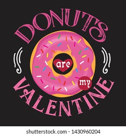 Donuts Quote and Saying. Donuts are my valentine