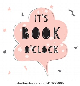 Doodle poster with phrase for book lover. Sticker of speech bubble.Handwritten motivational quote: It's book o'clock.
